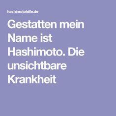 Gestatten mein Name ist Hashimoto. Die unsichtbare Krankheit