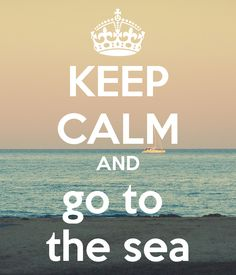 Keep Calm | Go To The Sea http://the-glitter-side.blogspot.pt/2013/07/choose-simple.html