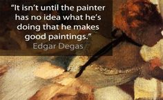 50 Motivating Artist Quotes That Will Ignite Your Inspiration Artist Life, Artist Work, Artist Quotes, Creativity Quotes, Edgar Degas, Nature Quotes, Wise Words, Favorite Quotes, Quotations