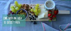 Como hacer una tabla de queso y fruta