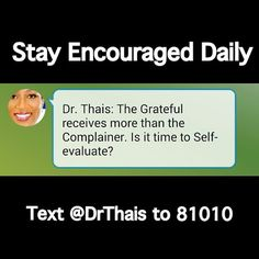 The Grateful receives more than the Complainer.  Is it time to Self-evaluate?   Signup for Dr. Thais's Monthly Motivational Newsletter Get your very own Encouraging texts: Text @DrThais to 81010.  Follow me on Twitter: @DrThaisSpeaks Instagram: @DrThais Facebook: DrThaisSpeaks Google+: Dr. Thais  Be an #Encouragement to someone! #Share, #Repost, #Retweet  #Encouragement #BusinessTips #SuccessTips #Encourage #Positive #Lifestyle #Inspire #Inspiration #BestLife #Speaker #Coach #Celebrity…
