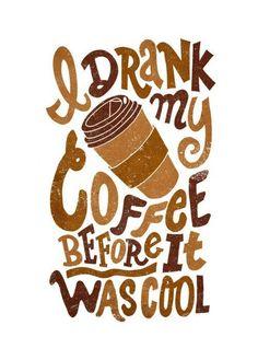 Yo bebía café desde antes de que sea cool!