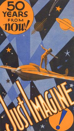 """1930 poster for the movie, """"Just Imagine""""...1930 to1980??...Real surfing with the aliens and cool, new-age space travel is what they envisioned...NOT """"Dynasty,"""" big shoulder pads and bigger hair for women, 'Hair Bands' and spandex for the men and neon leg warmers for everyone just wasn't what we all had in mind for the """"Distant Future,"""" 50 years from now! What a waste of technology!"""