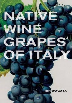 Native Wine Grapes of Italy by Ian D′agata Italian White Wine, Dry White Wine, Red Wine, Grape Types, Pepper Tree, Wine Merchant, Sweet Wine, Growing Grapes, Wine Making