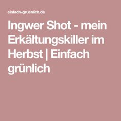 Ingwer Shot - mein Erkältungskiller im Herbst | Einfach grünlich