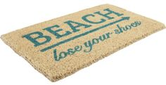 Beach Doormat: http://ocean-beach-quotes.blogspot.com/2016/03/beach-door-mat.html Lose your shoes!!
