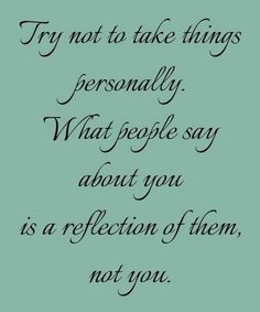 """Try not to take what others say or do so personally. Nothing others say or do…"