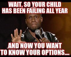 A teacher's face when... a student has been failing all year and NOW his parent wants to know about their options.