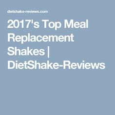 2017's Top Meal Replacement Shakes | DietShake-Reviews