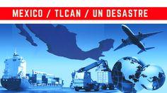 """México l El TLCAN l El Tratado de Libre Comercio """"es un desastre"""", pero ..."""