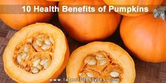 Health Benefits of Pumpkins  http://www.latestlifestyles.com/10-incredible-health-benefits-of-pumpkin/