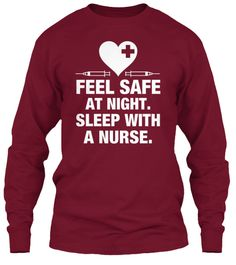 Feel Safe At Night. Sleep With A Nurse. Cardinal Red Long Sleeve T-Shirt Front