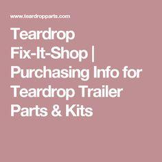 Teardrop Fix-It-Shop | Purchasing Info for Teardrop Trailer Parts & Kits