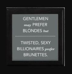 "Fifty Shades of Grey humor: ""Gentlemen may prefer blondes, but twisted, sexy billionaires prefer brunettes"" Fifty Shades Quotes, Shade Quotes, Fifty Shades Trilogy, Brunette Quotes, Cristian Grey, Mr Grey, Book Boyfriends, Fifty Shades Of Grey, Fifth Harmony"