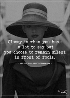 life quotes & We choose the most beautiful Classy is when you have a lot to say but for you.Classy is when you have a lot to say but. most beautiful quotes ideas Quotes About Attitude, Life Quotes Love, Badass Quotes, Great Quotes, Quotes To Live By, Inspirational Quotes, Change Quotes, Great Sayings, Attitude Is Everything Quotes
