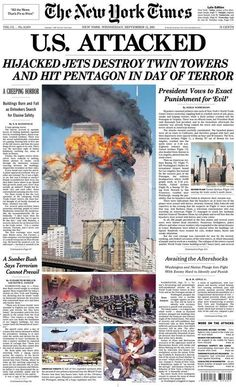 "*9/11 ~ ""U.S. ATTACKED: Hijacked Jets Destroy Twin Towers and Hit Pentagon in Day of Terror,"" reads the New York times."