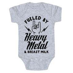 "Fueled by Heavy Metal and Breast Milk - Rock on little dude! Show that you're razing your baby on rock and roll with this heavy metal baby suit. This design features an illustration of lightning bolts, a hand throwing up devil horns, and the phrase ""Fueled by Heavy Metal and Breast Milk."""