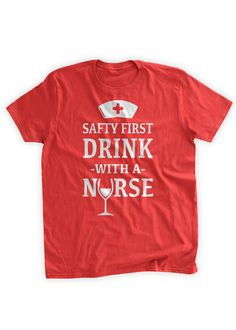 Safety+First+Drink+With+A+Nurse+TShirt+Nursing+Nurse+by+BumpCovers