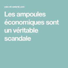 Les ampoules économiques sont un véritable scandale