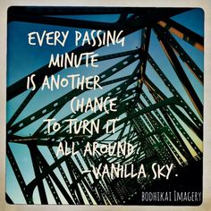A quote from one of my favorite movies, Vanilla Sky !!