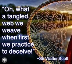 """""""Oh, what a tangled web we weave when first we practice to deceive!"""" --Sir Walter Scott"""