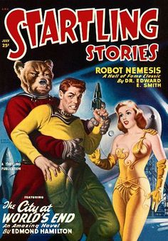 A.N.C. Startling Stories July 25c Robot Nemesis A Hall Of Fame Classic By Dr. Edward E. Smith A Thilling Publication Featuring The City At World's End An Amazing Novel By Edmond Hamilton