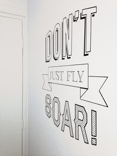 Don't just fly, SOAR! Typographic mural at my home.