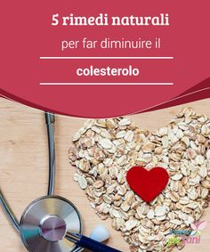 5 #rimedi naturali per far #diminuire il colesterolo   In questo articolo vi faremo conoscere 5 rimedi naturali per #ridurre i livelli di #colesterolo senza assumere farmaci