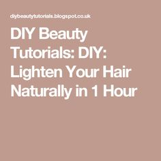 DIY Beauty Tutorials: DIY: Lighten Your Hair Naturally in 1 Hour