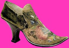 Late 17th century woman's shoe. Interesting fact....... men were the first to wear high heels not women!
