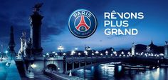 Paris Saint-Germain: Rêvons plus grand!  #PSG