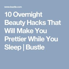 10 Overnight Beauty Hacks That Will Make You Prettier While You Sleep | Bustle