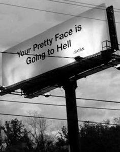 """""""Tu lindo rostro se irá al Infierno"""".  ~Satán"""