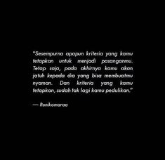 Kriteria yang sempurna Hard Quotes, Sweet Quotes, Me Quotes, Qoutes, Cinta Quotes, Wattpad Quotes, Quotes Galau, Self Reminder, Quotes Indonesia
