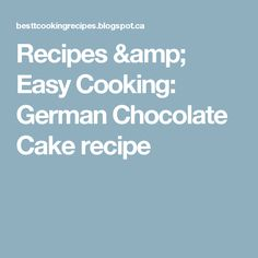 Recipes & Easy Cooking: German Chocolate Cake recipe