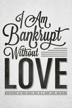 Bankrupt without love. 1 Corinthians 12 (Message Translation). Designed by Stephen Murrill (@Stephen Murrill).