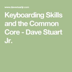 Keyboarding Skills and the Common Core - Dave Stuart Jr.