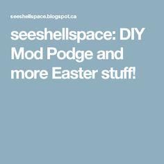 seeshellspace: DIY Mod Podge and more Easter stuff!