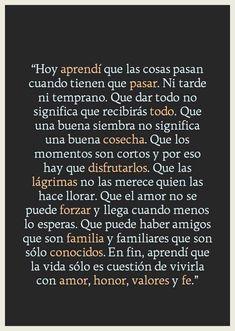 En fin, aprendí que la vida sólo es cuestión de vivirla con amor, honor, valores y fe. #reflexionesprofundas