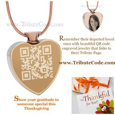 Show your gratitude to a special someone who misses a departed loved one with these beautiful QR code engraved jewely that scans to an online memorial page of the departed loved one displaying their photos, videos and memories. www.tributecode.com