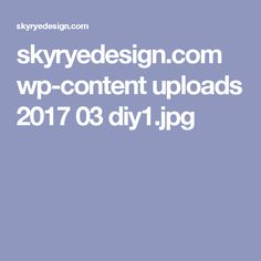 skyryedesign.com wp-content uploads 2017 03 diy1.jpg