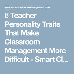 6 Teacher Personality Traits That Make Classroom Management More Difficult - Smart Classroom Management