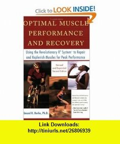 Optimal Muscle Performance and Recovery Using the Revolutionary R4 System to Repair and Replenish Muscles for Peak Performance Edmund Burke , ISBN-10: 1583331468  ,  , ASIN: B000C4SHEK , tutorials , pdf , ebook , torrent , downloads , rapidshare , filesonic , hotfile , megaupload , fileserve