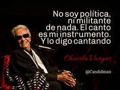 """""""No soy #Politica, ni militante de nada. El #Canto es mi instrumento. Y lo digo #Cantando"""". #ChavelaVargas #FrasesCelebres @candidman"""