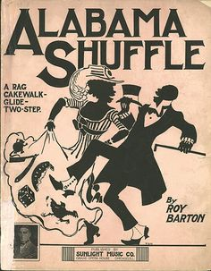Alabama shuffle : a rag cakewalk-glide-two-step Composer/Lyricist: Barton, Roy Publication: Chicago, Ill. :Sunlight Music Co., 1910