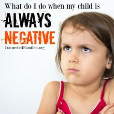 """Written by Lynne JacksonKyle and Ella came to me concerned that their 6-year-old daughter, Maya, was """"always negative about everything.""""""""What can we do to change that?"""" they asked.Knowing that children (and people) are rarely..."""
