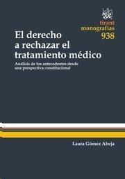 El derecho a rechazar el tratamiento médico : análisis de los antecedentes desde una perspectiva constitucional / Laura Gómez Abeja.    Tirant lo Blanch, 2014