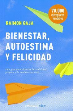 Bienestar, autoestima y felicidad / Raimon Gaja Jaumeandreu. Barcelona: Debolsillo, 2010. 159.928 Gaj