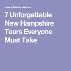 7 Unforgettable New Hampshire Tours Everyone Must Take