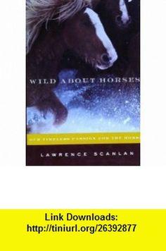 Wild About Horses Lawrence Scanlan ,   ,  , ASIN: B003B7MA7K , tutorials , pdf , ebook , torrent , downloads , rapidshare , filesonic , hotfile , megaupload , fileserve